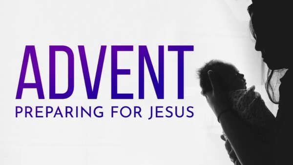 Advent: Preparing for Jesus
